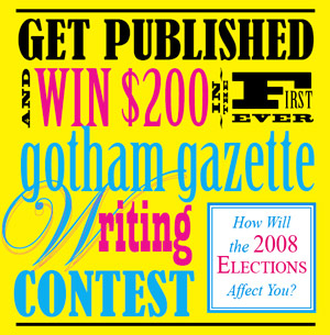 enter Gotham Gazette's first ever Writing Contest: How does the 2008 Election Affect You
